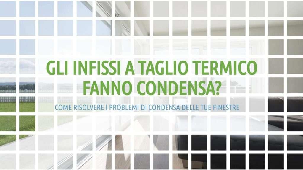 infissi a taglio termico e condensa: titolo articolo in verde